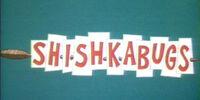 Shishkabugs