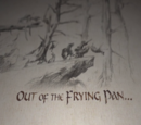 Out Of The Frying-Pan Into The Fire