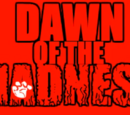 Dawn Of the Madness
