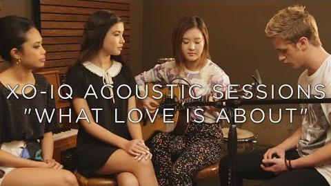 XO-IQ - What Love Is About Live & Acoustic From the TV Series Make It Pop