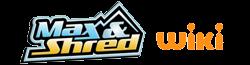 Max & Shred Wiki