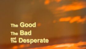 The good the bad and the desperate
