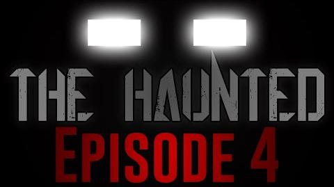 """THE HAUNTED- Episode 4 - """"Time"""""""