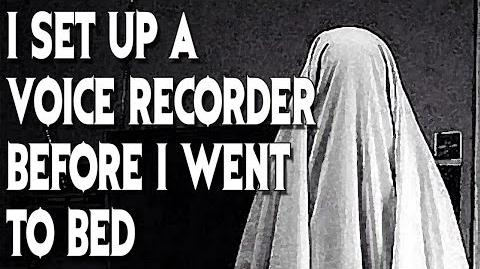 """I Set up a Voice Recorder Before I Went to Bed..."" (Part 2) reading by MrCreepyPasta"