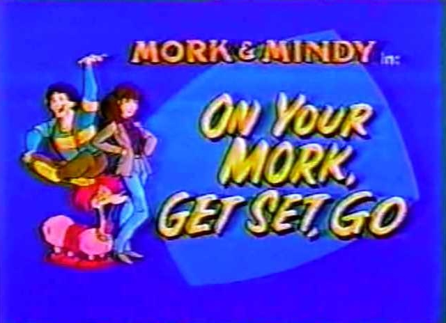 File:Mork & Mindy The Animated Series 26 On Your Mork, Get Set, Go.jpg