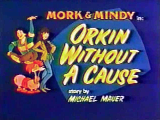 File:Mork & Mindy The Animated Series 04 Orkin Without a Cause.jpg