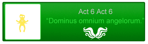 File:Act 6 Act 6 Dominus Omne Angelus.png