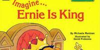 Imagine... Ernie Is King