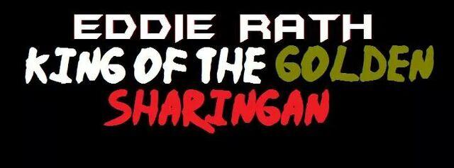 File:King Of The Sharingan Eddie Rath.jpeg