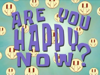 File:Are You Hapy Now (Sponge Bob).PNG