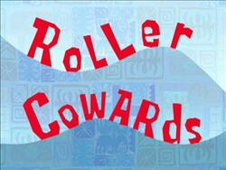 Roller Cowards