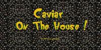 Caviar on the House!