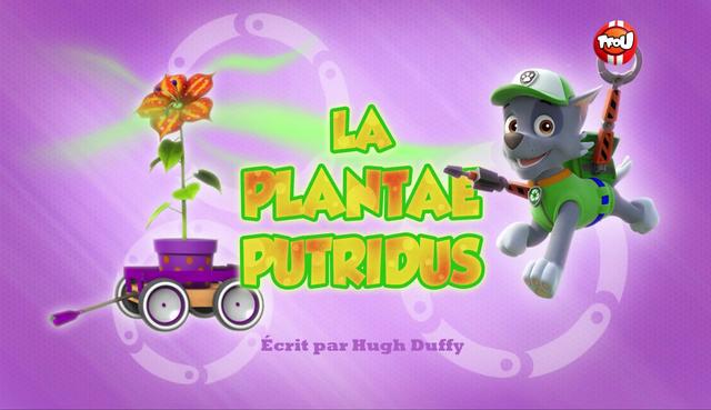 File:PAW Patrol La Pat' Patrouille La Plantae putridus.png