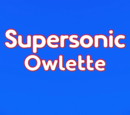 Supersonic Owlette