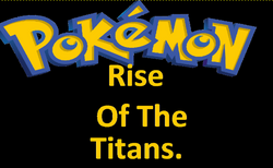Pokemon Rise of the Titans