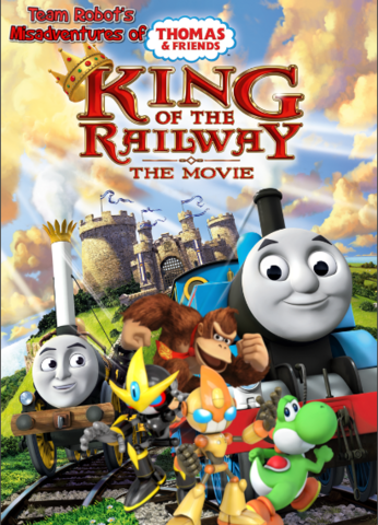 File:Team Robot's Misadventures Of Thomas & Friends - King of the Railway poster.png