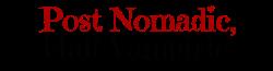 Post Nomadic, Half-Vampiric Wikia