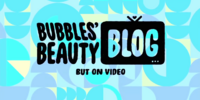 Bubbles' Beauty Blog (but on Video)