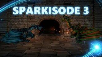 Sparkisode 3 Abrupt Dragons