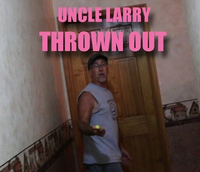Uncle Larry - THROWN OUT