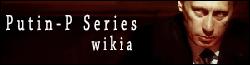 Putin-P Series Wiki