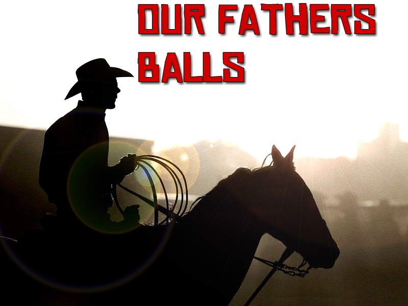 Our fathers balls