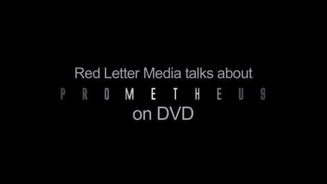 20121013 - Red Letter Media Talks About Prometheus on DVD