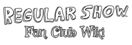 Regular Show Fan Club Wiki