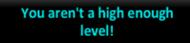 File:Not high enough level.png