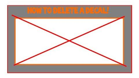 Tutorial How To Delete A Decal