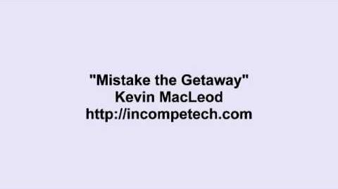 Kevin MacLeod ~ Mistake the Getaway