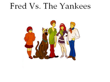 Fred Vs. The Yankees