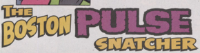 The Boston Pulse Snatcher title card