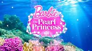 Barbie The Pearl Princess Preview