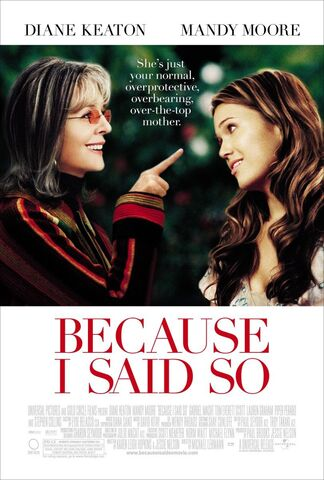 File:2007 - Because I Said So Movie Poster.jpg
