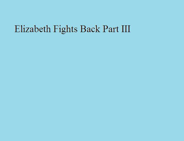 File:Elizabeth Fights Back Part III.png
