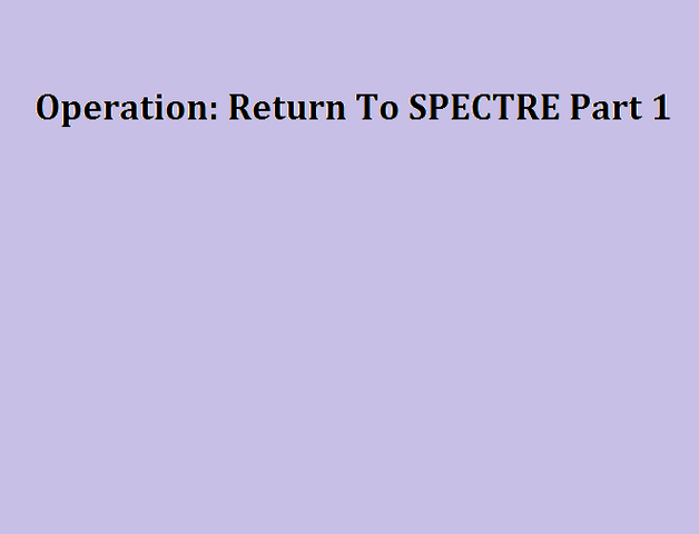 File:Operation Return to SPECTRE Part 1.png