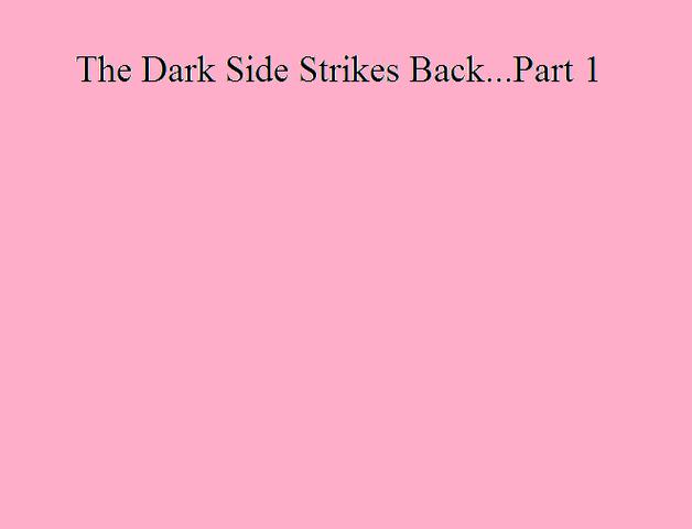 File:The Dark Side Strikes Back...Part 1.png