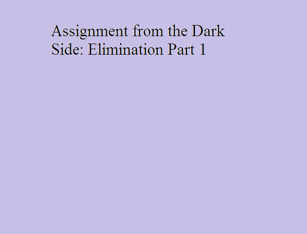 File:Assignment from the Dark Side Elimination Part 1.png