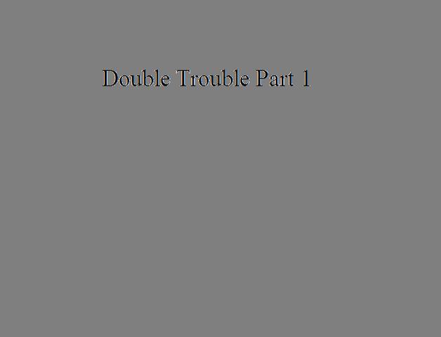 File:Double Trouble Part 1.png