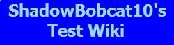 ShadowBobcat10 Test Wiki