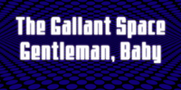 The Gallant Space Gentleman, Baby