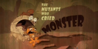 The Mutants Who Cried Monster