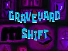 Graveyard Shift