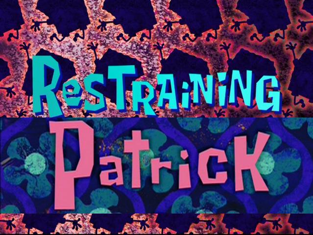 File:Restraining Patrick.png
