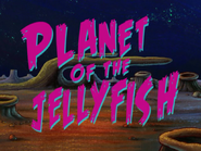 Planet of the Jellyfish
