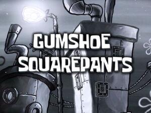 GumShoeSquarePants