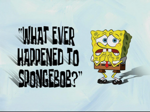 What Ever Happened to SpongeBob?