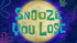 Snooze You Lose