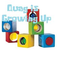 Quag Is Growing Up